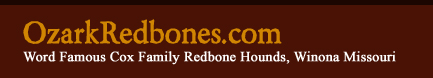 Welcome to ozarkredbones.com.  Home of the world famous cox family redbone coon hounds in Winona Missouri!